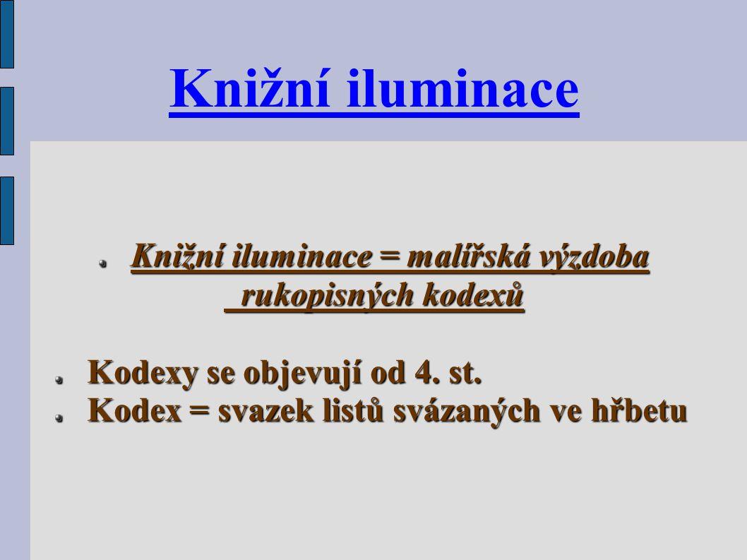 Knižní iluminace Knižní iluminace = malířská výzdoba rukopisných kodexů rukopisných kodexů Kodexy se objevují od 4.