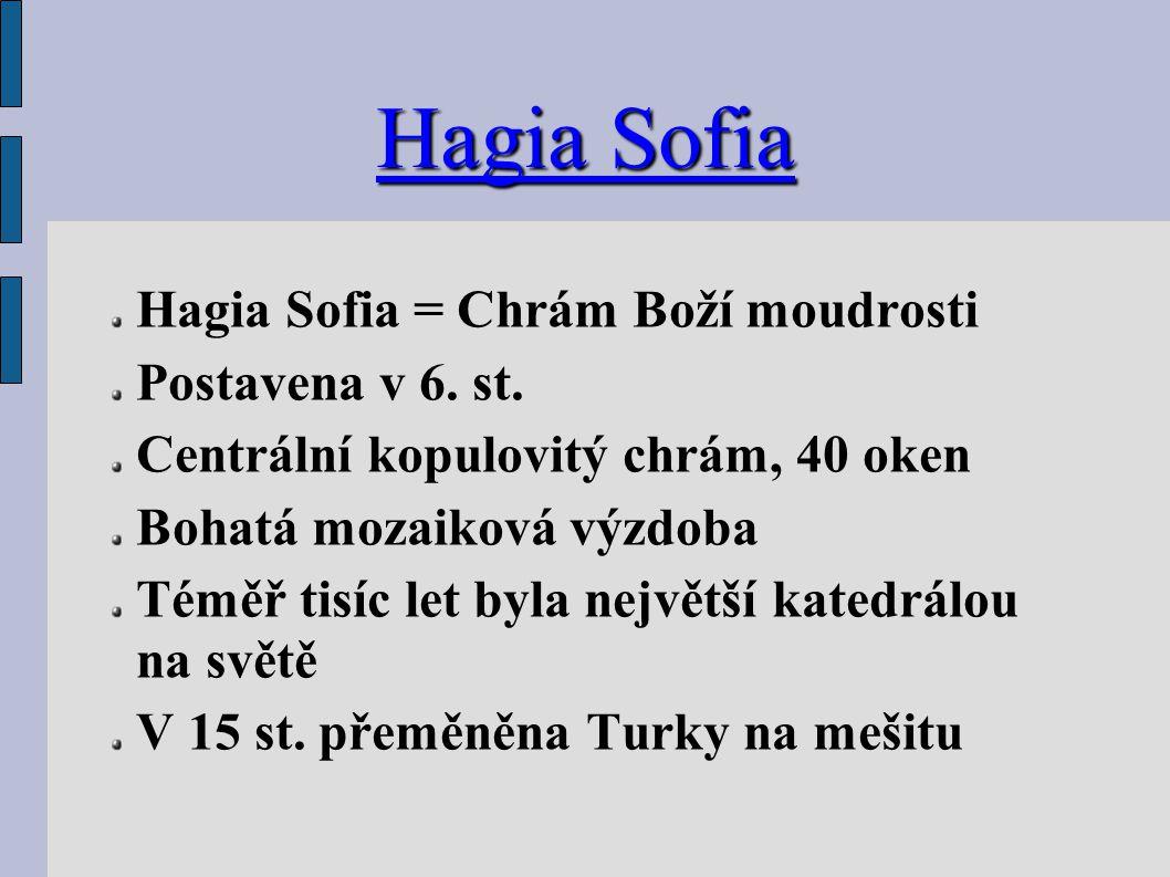 Hagia Sofia Hagia Sofia = Chrám Boží moudrosti Postavena v 6.