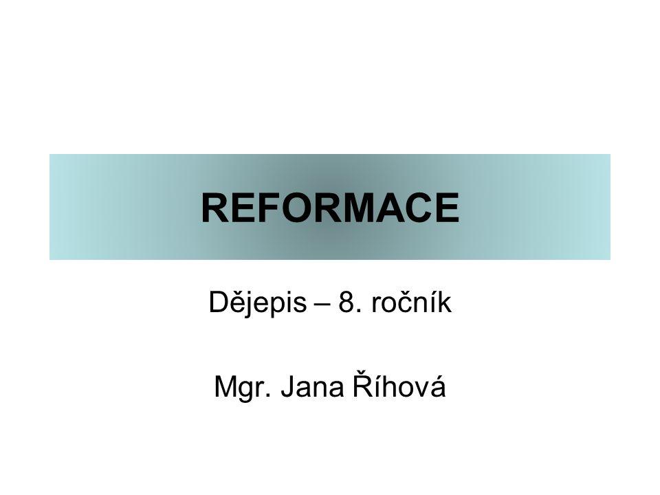 REFORMACE Dějepis – 8. ročník Mgr. Jana Říhová