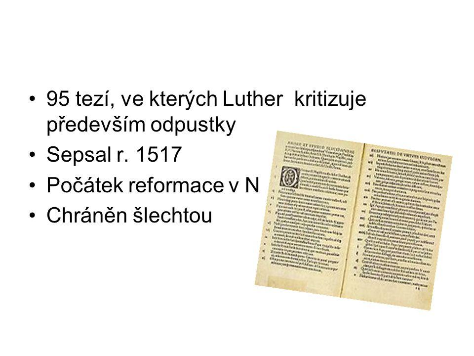95 tezí, ve kterých Luther kritizuje především odpustky Sepsal r.