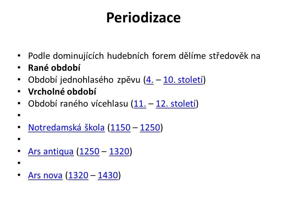 Periodizace Podle dominujících hudebních forem dělíme středověk na Rané období Období jednohlasého zpěvu (4. – 10. století)4.10. století Vrcholné obdo