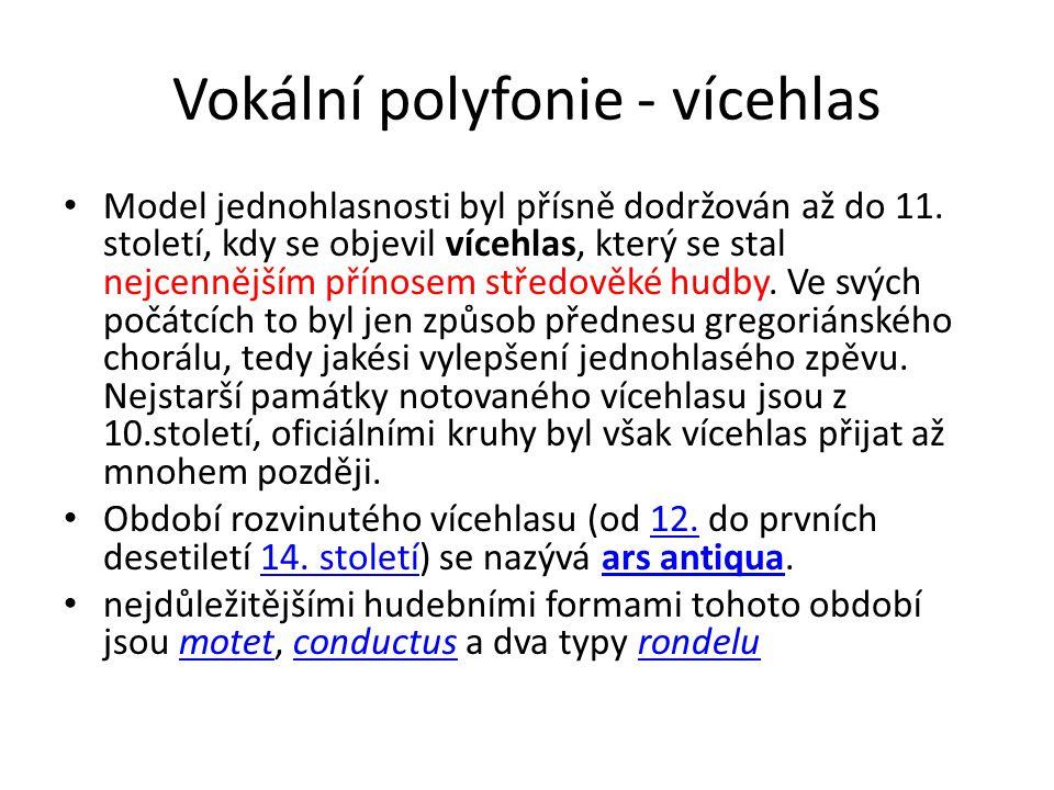 Vokální polyfonie - vícehlas Model jednohlasnosti byl přísně dodržován až do 11. století, kdy se objevil vícehlas, který se stal nejcennějším přínosem