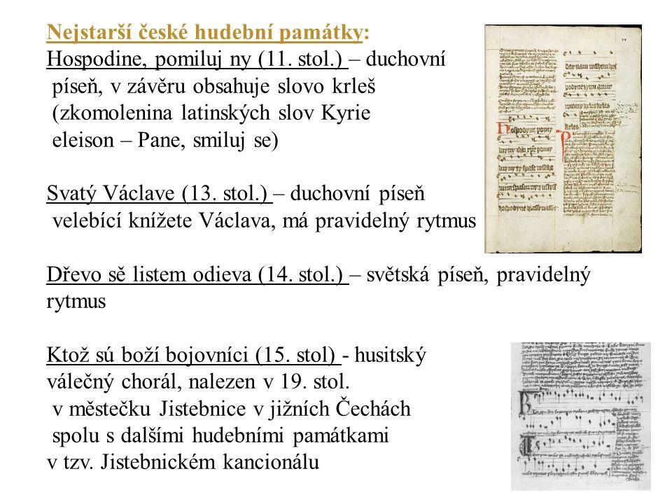 Nejstarší české hudební památky: Hospodine, pomiluj ny (11. stol.) – duchovní píseň, v závěru obsahuje slovo krleš (zkomolenina latinských slov Kyrie