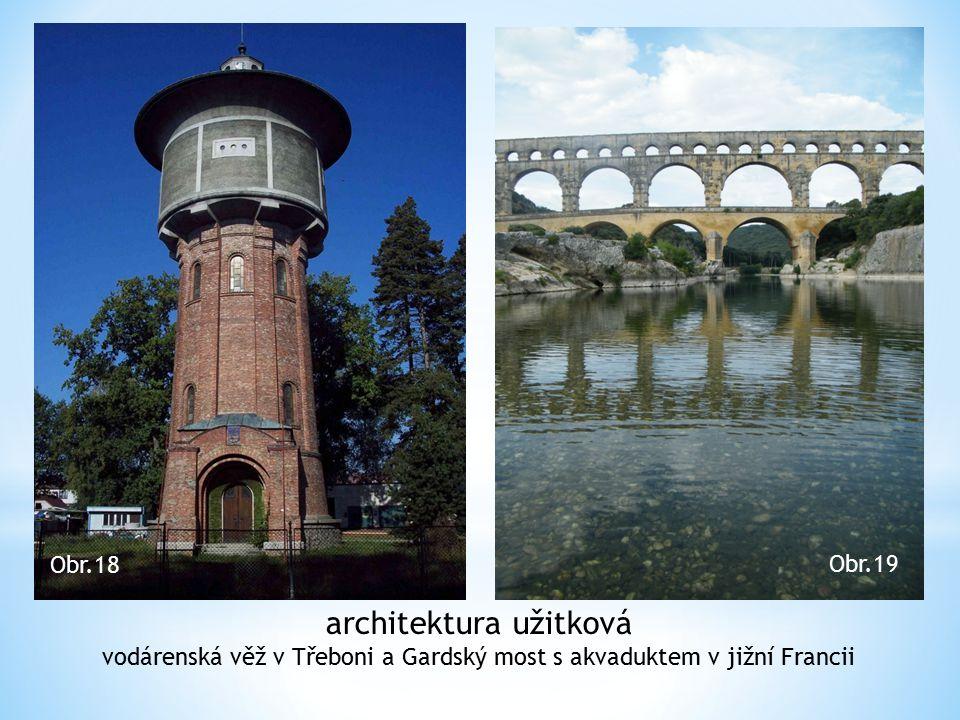 architektura užitková vodárenská věž v Třeboni a Gardský most s akvaduktem v jižní Francii Obr.18 Obr.19