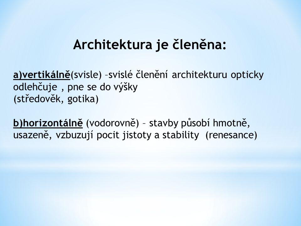 Architektura je členěna: a)vertikálně(svisle) –svislé členění architekturu opticky odlehčuje, pne se do výšky (středověk, gotika) b)horizontálně (vodo