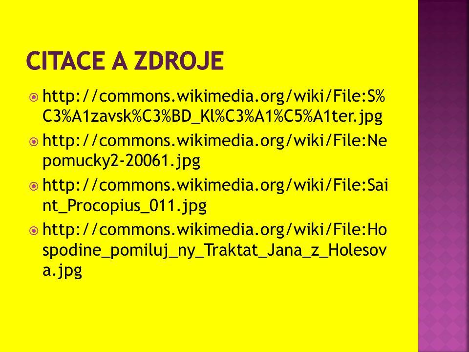  http://commons.wikimedia.org/wiki/File:S% C3%A1zavsk%C3%BD_Kl%C3%A1%C5%A1ter.jpg  http://commons.wikimedia.org/wiki/File:Ne pomucky2-20061.jpg  http://commons.wikimedia.org/wiki/File:Sai nt_Procopius_011.jpg  http://commons.wikimedia.org/wiki/File:Ho spodine_pomiluj_ny_Traktat_Jana_z_Holesov a.jpg