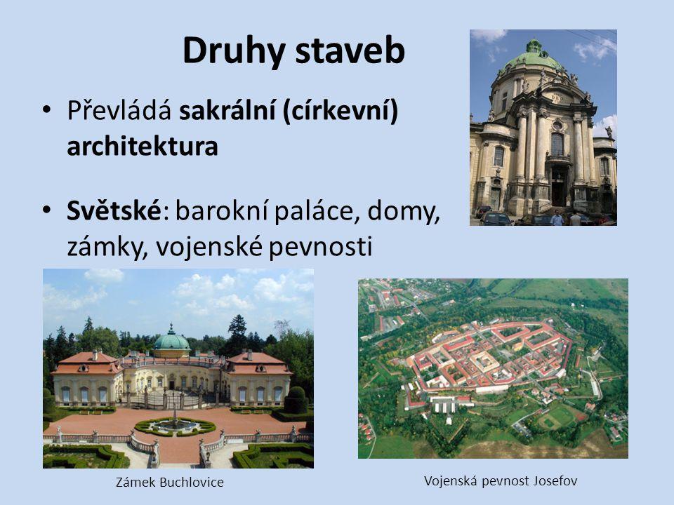 Druhy staveb Převládá sakrální (církevní) architektura Světské: barokní paláce, domy, zámky, vojenské pevnosti Zámek Buchlovice Vojenská pevnost Josef