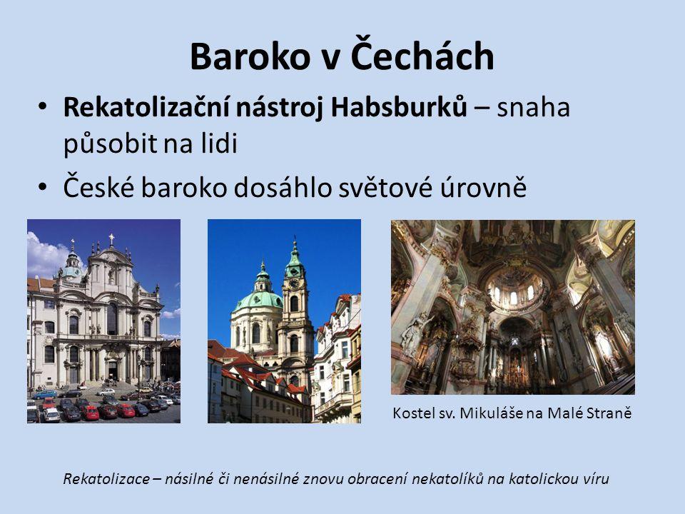 Baroko v Čechách Rekatolizační nástroj Habsburků – snaha působit na lidi České baroko dosáhlo světové úrovně Rekatolizace – násilné či nenásilné znovu