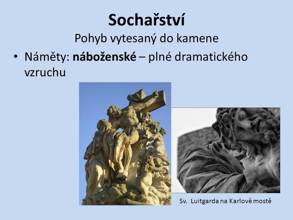 Sochařství Pohyb vytesaný do kamene Náměty: náboženské – plné dramatického vzruchu Sv. Luitgarda na Karlově mostě