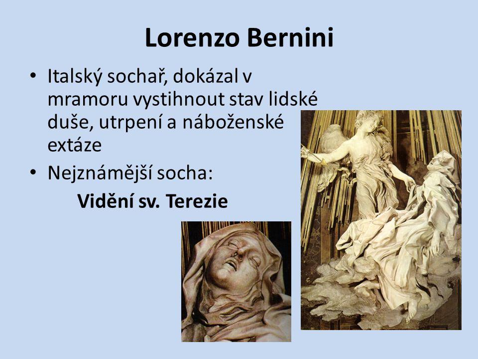 Lorenzo Bernini Italský sochař, dokázal v mramoru vystihnout stav lidské duše, utrpení a náboženské extáze Nejznámější socha: Vidění sv. Terezie