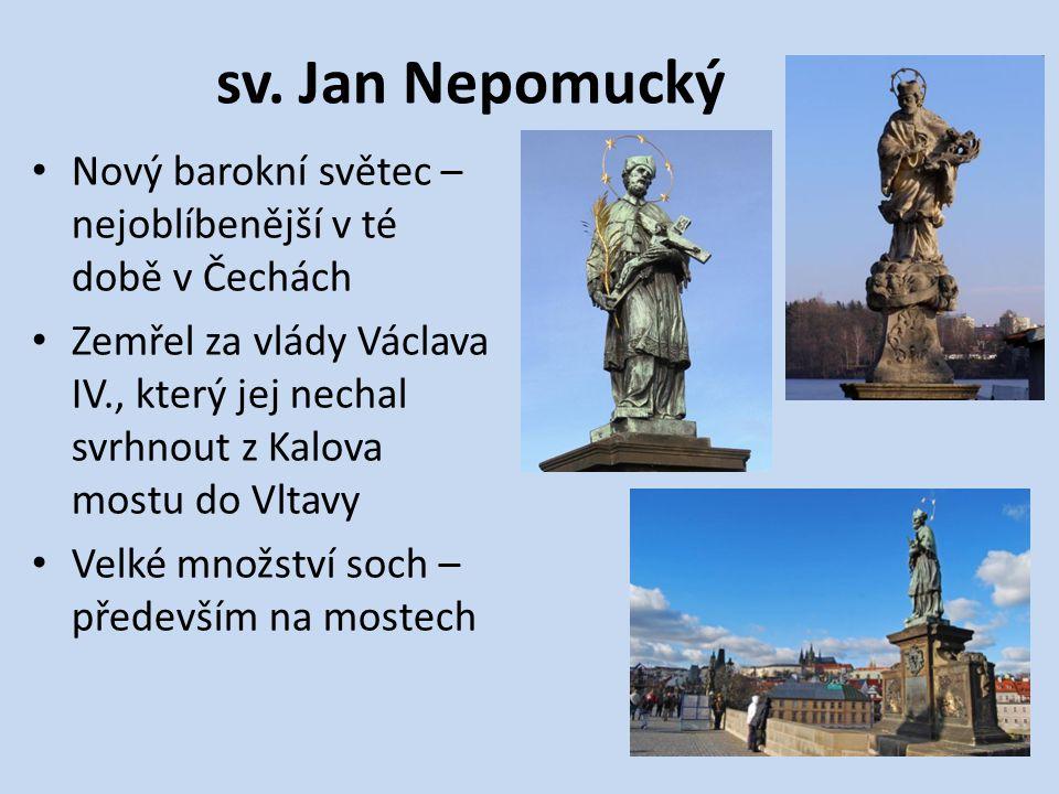sv. Jan Nepomucký Nový barokní světec – nejoblíbenější v té době v Čechách Zemřel za vlády Václava IV., který jej nechal svrhnout z Kalova mostu do Vl