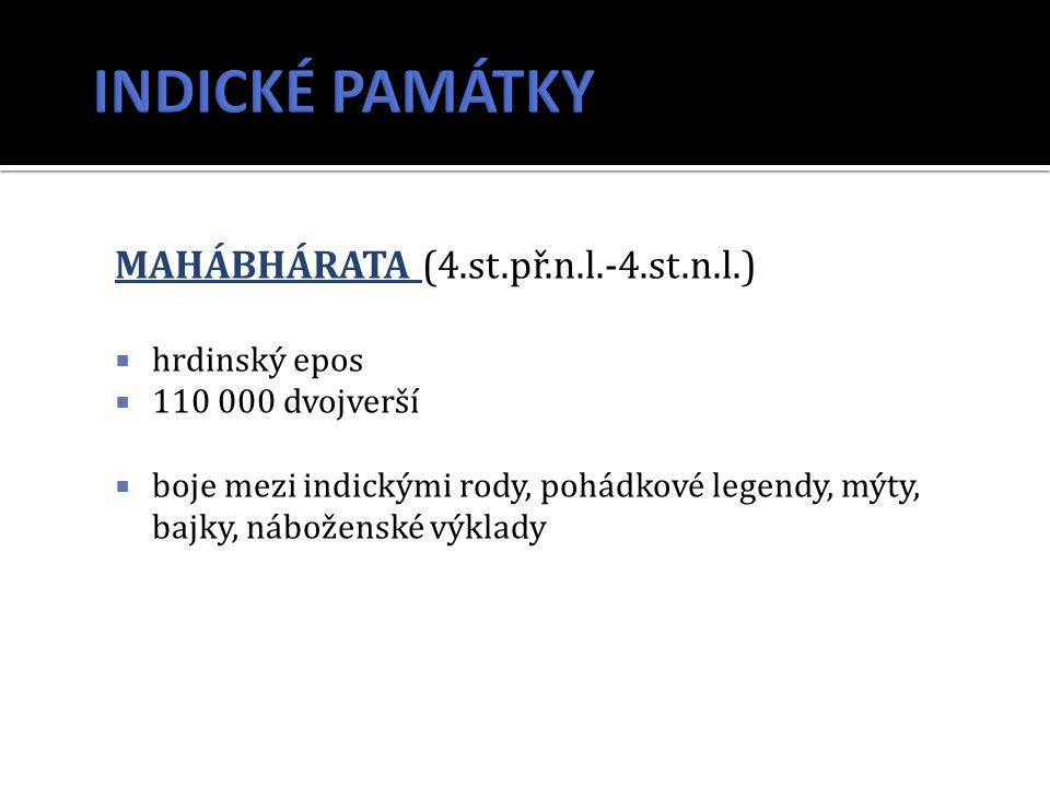 MAHÁBHÁRATA (4.st.př.n.l.-4.st.n.l.)  hrdinský epos  110 000 dvojverší  boje mezi indickými rody, pohádkové legendy, mýty, bajky, náboženské výklady