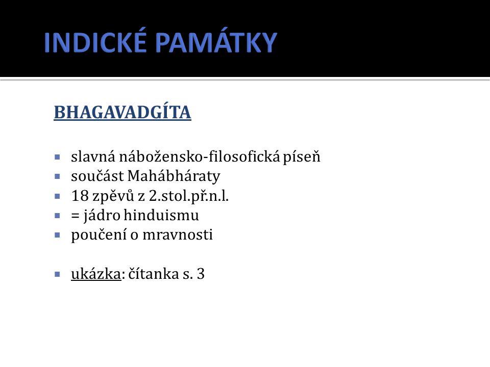 BHAGAVADGÍTA  slavná nábožensko-filosofická píseň  součást Mahábháraty  18 zpěvů z 2.stol.př.n.l.