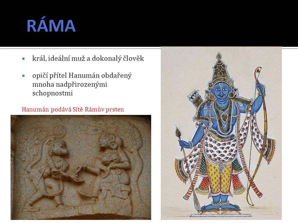  král, ideální muž a dokonalý člověk  opičí přítel Hanumán obdařený mnoha nadpřirozenými schopnostmi Hanumán podává Sítě Rámův prsten (kamenný reliéf)
