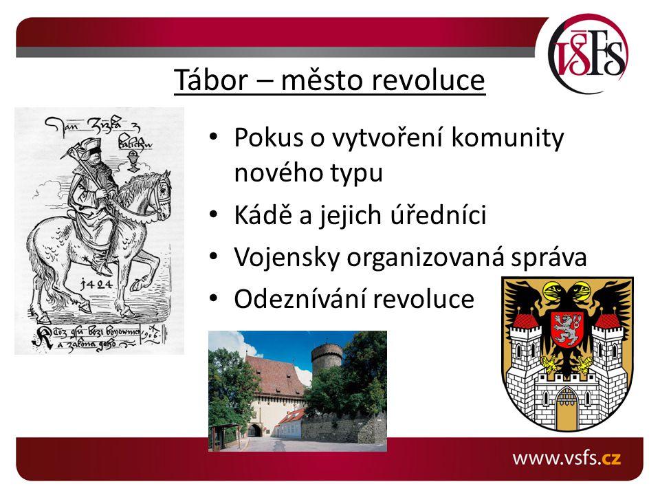 Tábor – město revoluce Pokus o vytvoření komunity nového typu Kádě a jejich úředníci Vojensky organizovaná správa Odeznívání revoluce