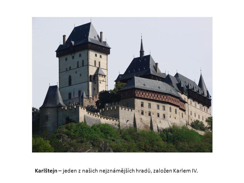 Karlštejn – jeden z našich nejznámějších hradů, založen Karlem IV.
