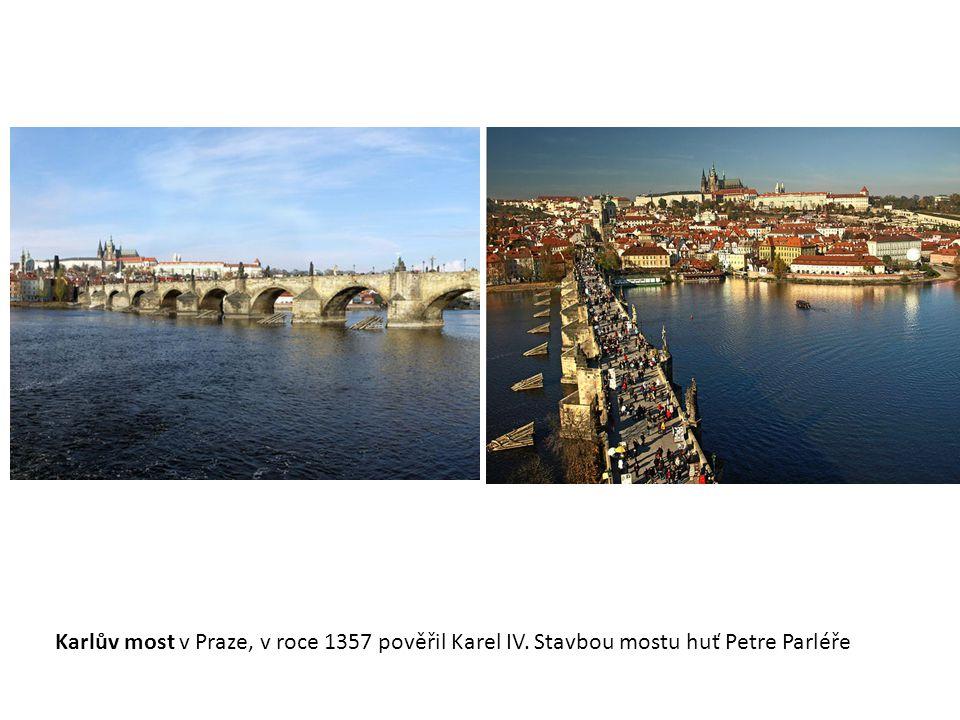 Karlův most v Praze, v roce 1357 pověřil Karel IV. Stavbou mostu huť Petre Parléře
