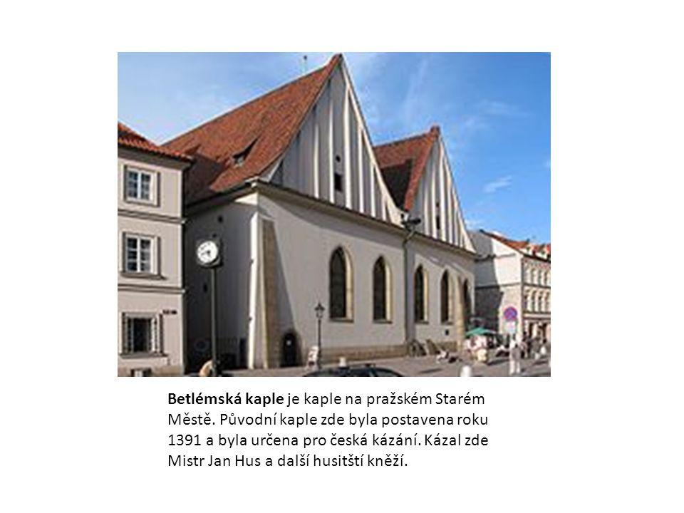 Betlémská kaple je kaple na pražském Starém Městě. Původní kaple zde byla postavena roku 1391 a byla určena pro česká kázání. Kázal zde Mistr Jan Hus