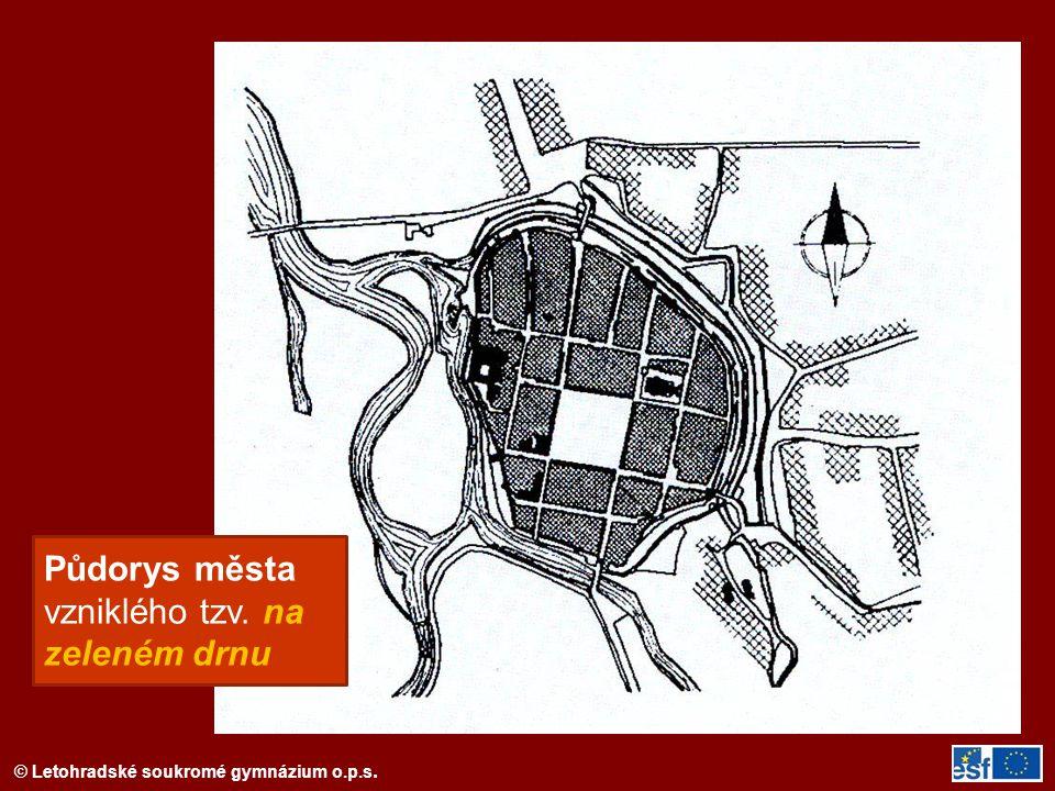 © Letohradské soukromé gymnázium o.p.s. Půdorys města vzniklého tzv. na zeleném drnu