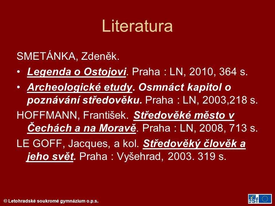 © Letohradské soukromé gymnázium o.p.s. Literatura SMETÁNKA, Zdeněk. Legenda o Ostojovi. Praha : LN, 2010, 364 s. Archeologické etudy. Osmnáct kapitol