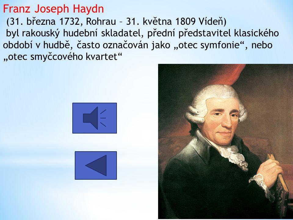 Franz Joseph Haydn (31. března 1732, Rohrau – 31. května 1809 Vídeň) byl rakouský hudební skladatel, přední představitel klasického období v hudbě, ča