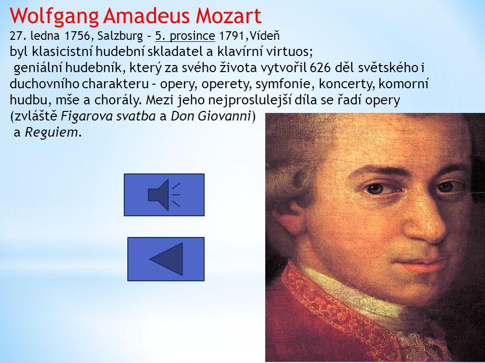 Wolfgang Amadeus Mozart 27. ledna 1756, Salzburg – 5. prosince 1791,Vídeň byl klasicistní hudební skladatel a klavírní virtuos; geniální hudebník, kte