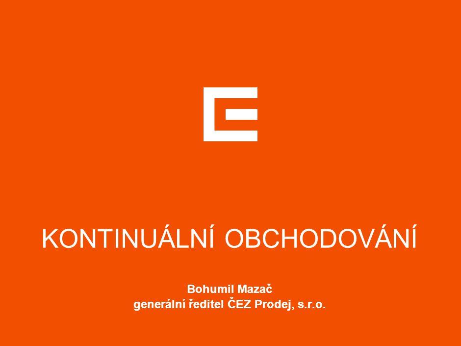 KONTINUÁLNÍ OBCHODOVÁNÍ Bohumil Mazač generální ředitel ČEZ Prodej, s.r.o.