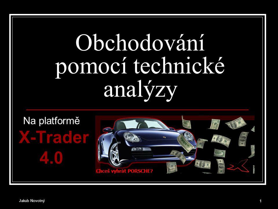Jakub Novotný 1 Obchodování pomocí technické analýzy Na platformě X-Trader 4.0