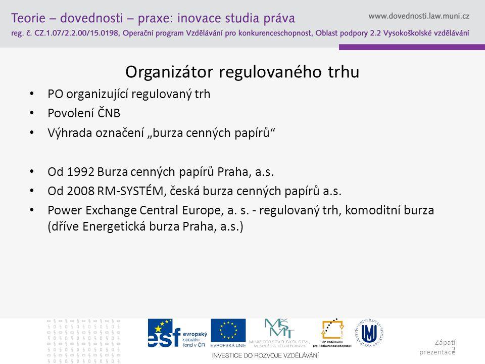 "Zápatí prezentace 3 Organizátor regulovaného trhu PO organizující regulovaný trh Povolení ČNB Výhrada označení ""burza cenných papírů Od 1992 Burza cenných papírů Praha, a.s."