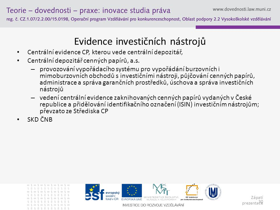 Zápatí prezentace 30 Evidence investičních nástrojů Centrální evidence CP, kterou vede centrální depozitář, Centrální depozitář cenných papírů, a.s.