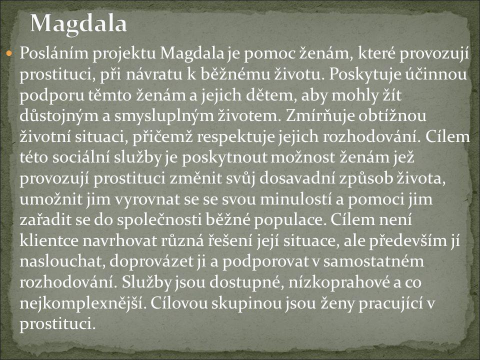 Posláním projektu Magdala je pomoc ženám, které provozují prostituci, při návratu k běžnému životu. Poskytuje účinnou podporu těmto ženám a jejich dět