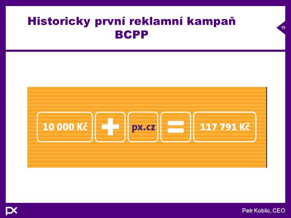Petr Koblic, CEO 19 Historicky první reklamní kampaň BCPP