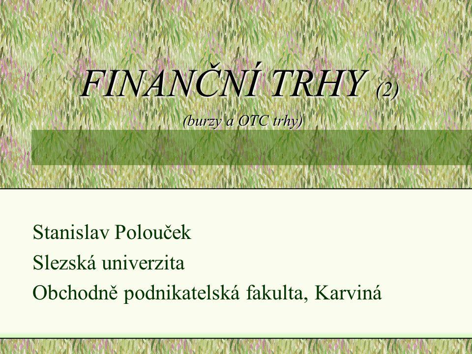 FINANČNÍ TRHY (2) (burzy a OTC trhy) Stanislav Polouček Slezská univerzita Obchodně podnikatelská fakulta, Karviná