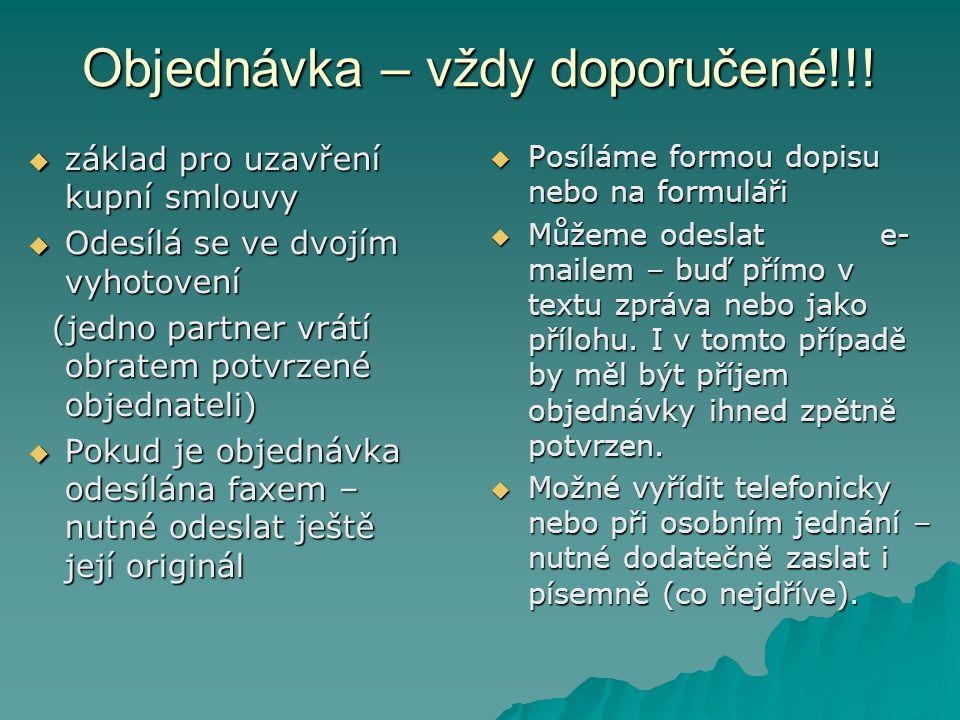 Objednávka – vždy doporučené!!!  základ pro uzavření kupní smlouvy  Odesílá se ve dvojím vyhotovení (jedno partner vrátí obratem potvrzené objednate