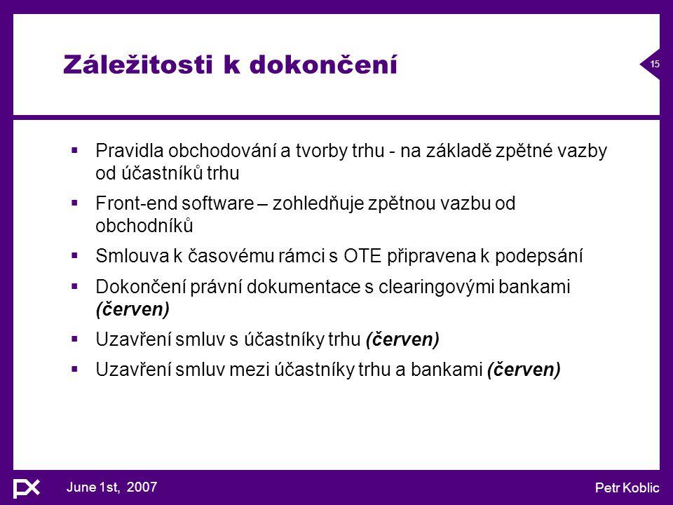 June 1st, 2007 Petr Koblic 15 Záležitosti k dokončení  Pravidla obchodování a tvorby trhu - na základě zpětné vazby od účastníků trhu  Front-end sof