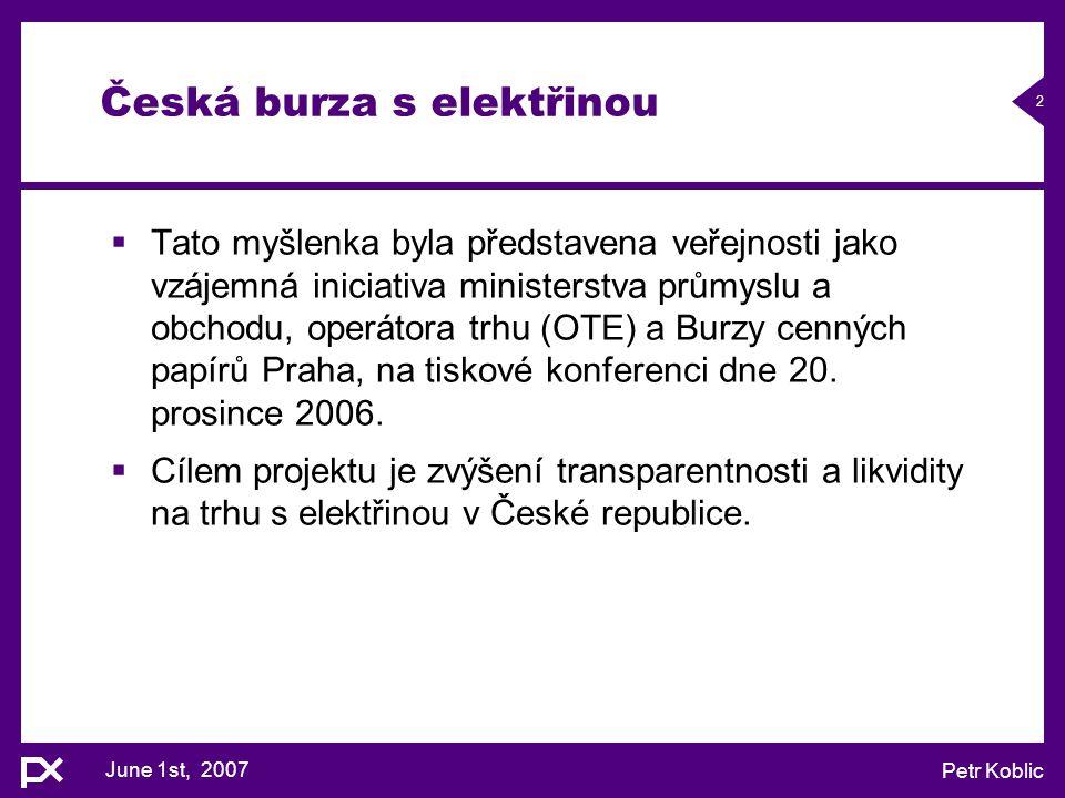 June 1st, 2007 Petr Koblic 2 Česká burza s elektřinou  Tato myšlenka byla představena veřejnosti jako vzájemná iniciativa ministerstva průmyslu a obc