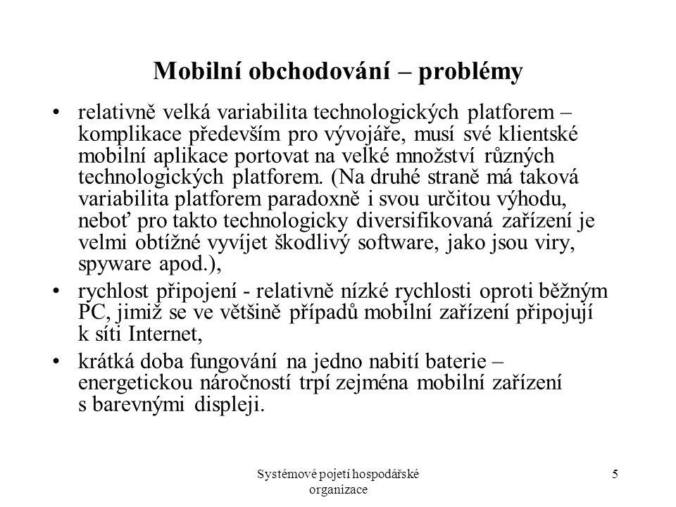 Systémové pojetí hospodářské organizace 5 Mobilní obchodování – problémy relativně velká variabilita technologických platforem – komplikace především