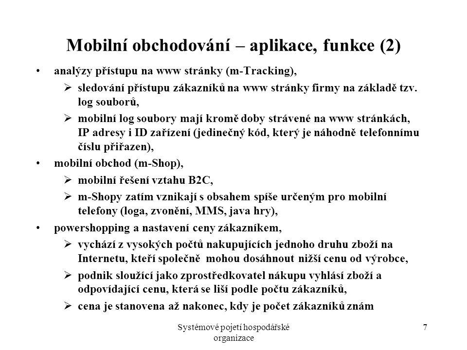 Systémové pojetí hospodářské organizace 7 Mobilní obchodování – aplikace, funkce (2) analýzy přístupu na www stránky (m-Tracking),  sledování přístup