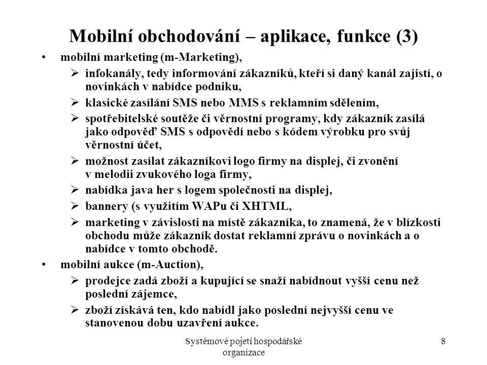 Systémové pojetí hospodářské organizace 8 Mobilní obchodování – aplikace, funkce (3) mobilní marketing (m-Marketing),  infokanály, tedy informování z