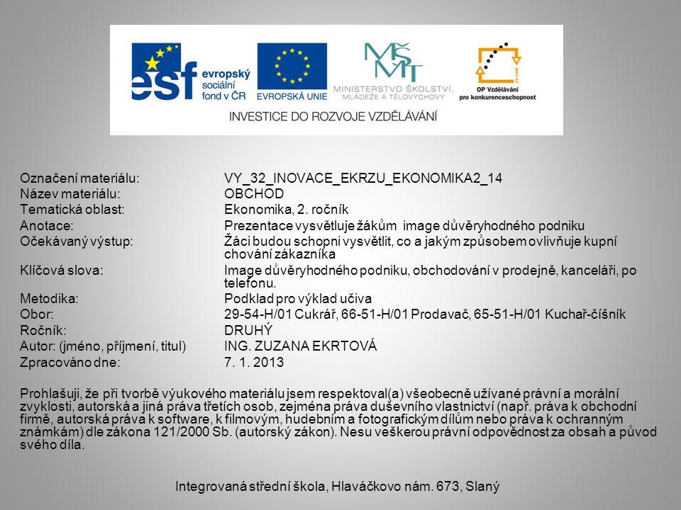 Označení materiálu: VY_32_INOVACE_EKRZU_EKONOMIKA2_14 Název materiálu:OBCHOD Tematická oblast:Ekonomika, 2.