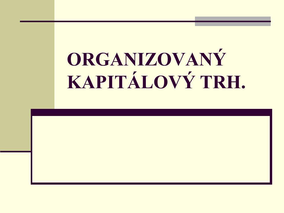 ORGANIZOVANÝ KAPITÁLOVÝ TRH.