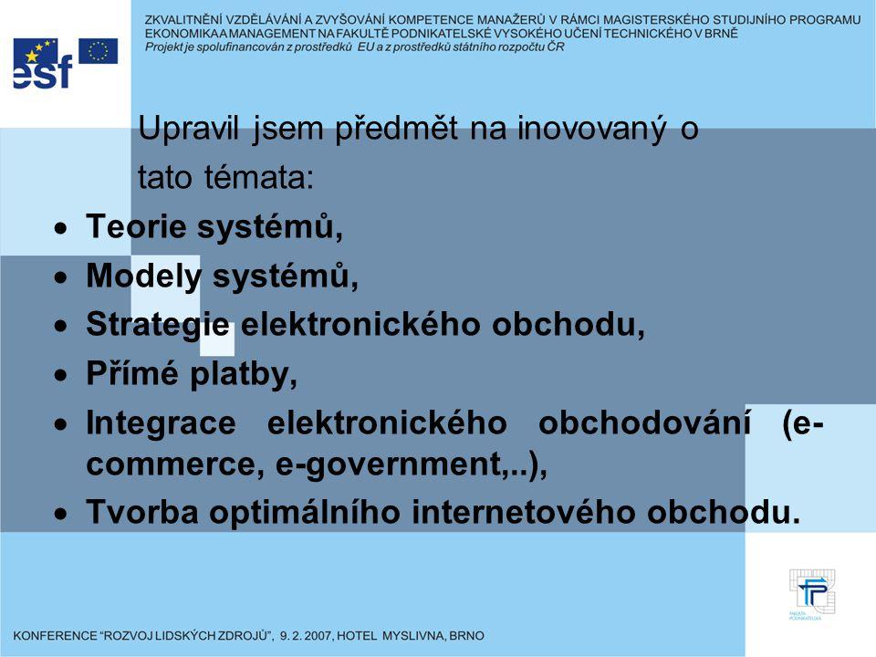 Upravil jsem předmět na inovovaný o tato témata:  Teorie systémů,  Modely systémů,  Strategie elektronického obchodu,  Přímé platby,  Integrace e