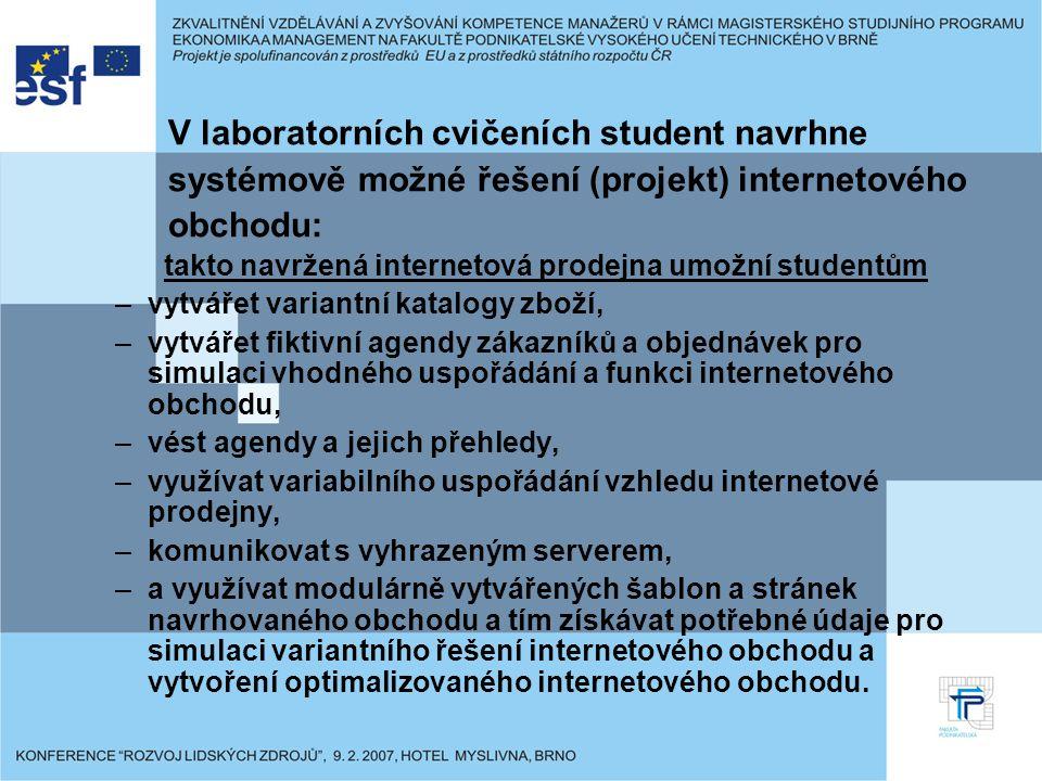 V laboratorních cvičeních student navrhne systémově možné řešení (projekt) internetového obchodu: takto navržená internetová prodejna umožní studentům