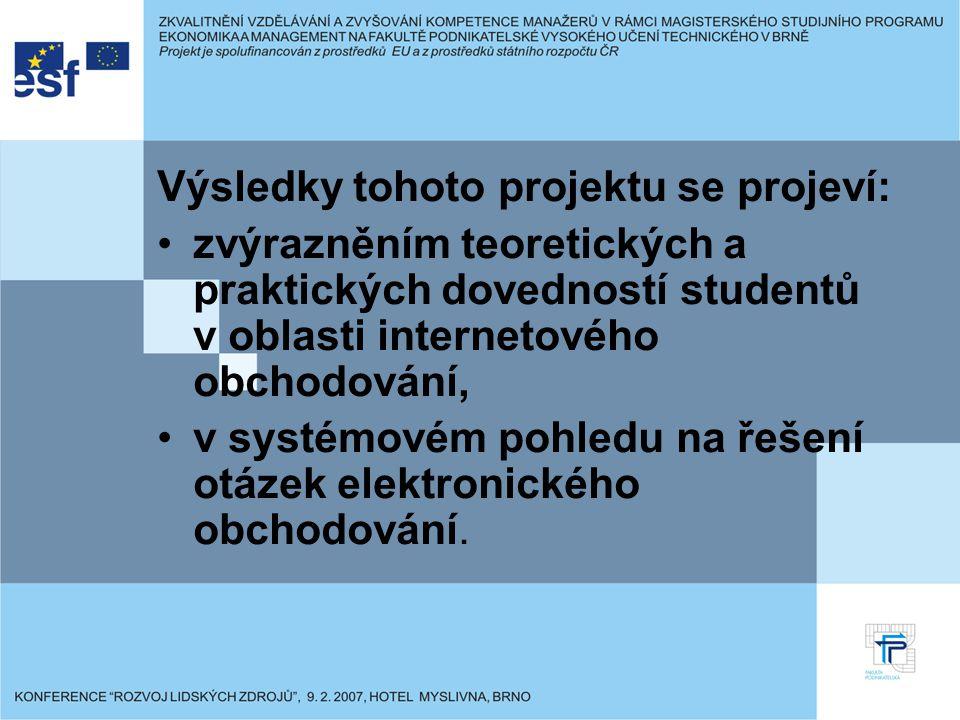 Výsledky tohoto projektu se projeví: zvýrazněním teoretických a praktických dovedností studentů v oblasti internetového obchodování, v systémovém pohl