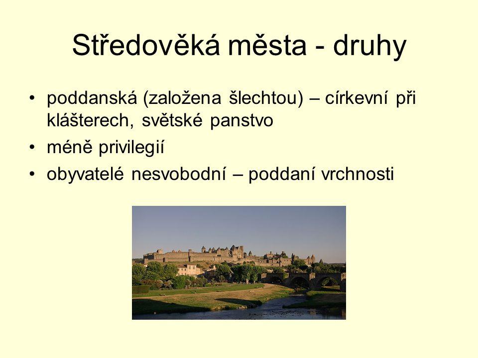 Středověká města - druhy poddanská (založena šlechtou) – církevní při klášterech, světské panstvo méně privilegií obyvatelé nesvobodní – poddaní vrchn