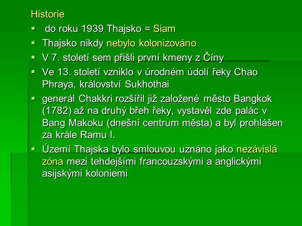 Historie  do roku 1939 Thajsko = Siam  Thajsko nikdy nebylo kolonizováno  V 7. století sem přišli první kmeny z Číny  Ve 13. století vzniklo v úro