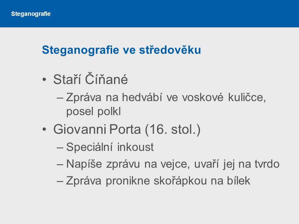 Steganografie Steganografie ve středověku Staří Číňané –Zpráva na hedvábí ve voskové kuličce, posel polkl Giovanni Porta (16.