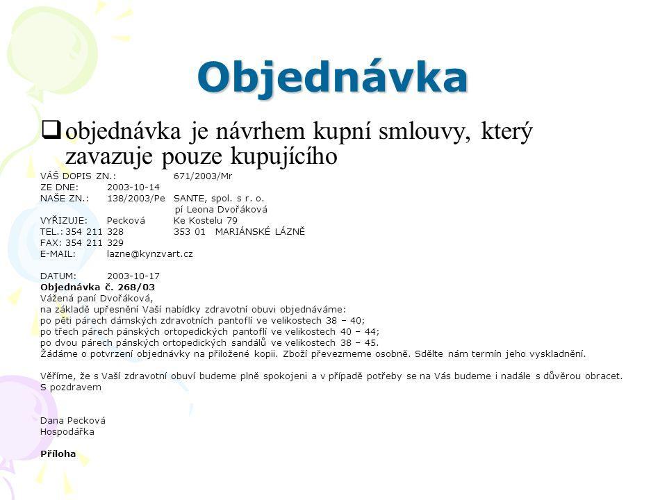 Objednávka  objednávka je návrhem kupní smlouvy, který zavazuje pouze kupujícího VÁŠ DOPIS ZN.:671/2003/Mr ZE DNE:2003-10-14 NAŠE ZN.:138/2003/PeSANT