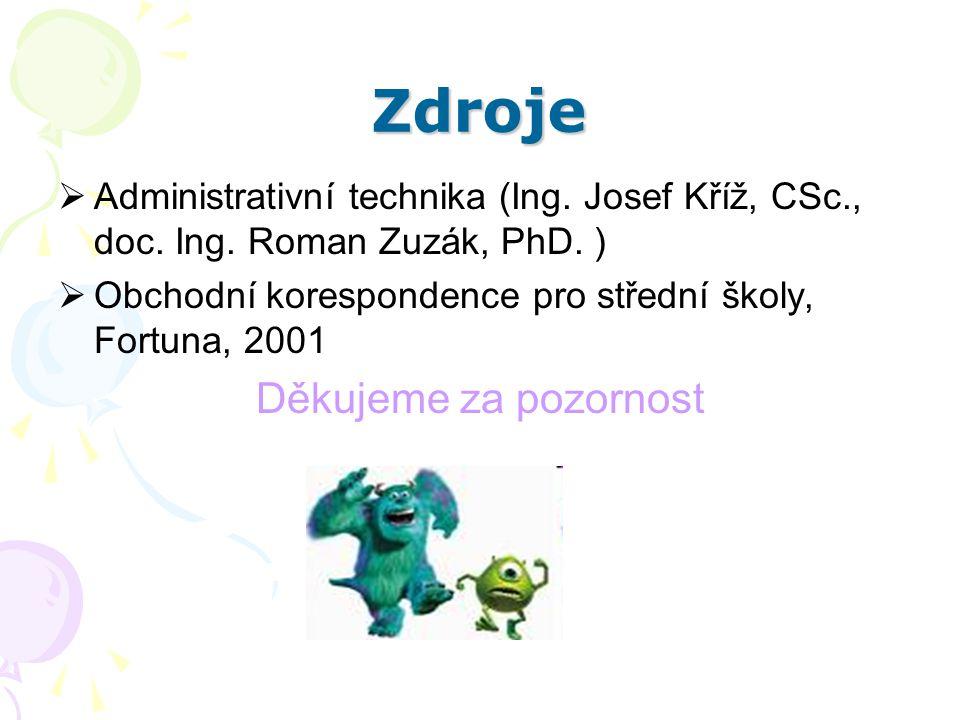 Zdroje  Administrativní technika (Ing. Josef Kříž, CSc., doc. Ing. Roman Zuzák, PhD. )  Obchodní korespondence pro střední školy, Fortuna, 2001 Děku