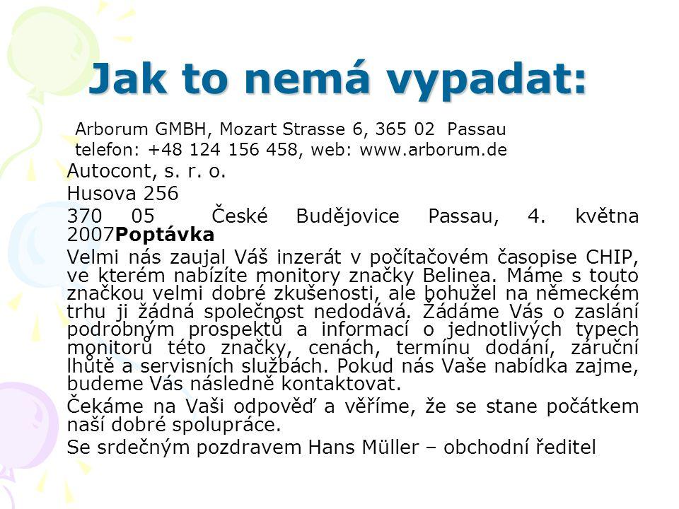 Jak to nemá vypadat: Arborum GMBH, Mozart Strasse 6, 365 02 Passau telefon: +48 124 156 458, web: www.arborum.de Autocont, s. r. o. Husova 256 370 05